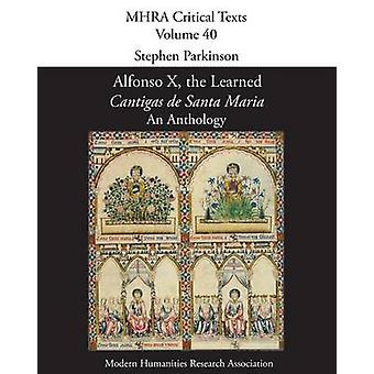 Alfonso X the Learned Cantigas de Santa Maria An Anthology by Parkinson & Stephen