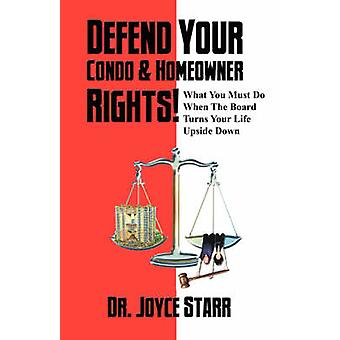 Defend Your Condo  Homeowner Rights What You Must Do When the Board Turns Your Life Upside Down by Starr & Joyce
