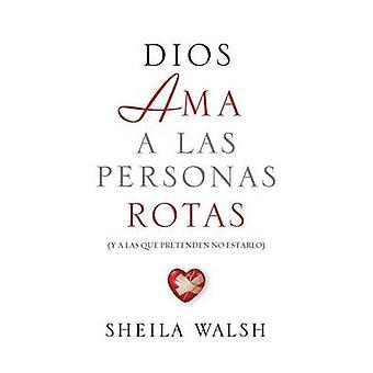 Dios ama a las personas rotas y a las que pretenden no estarlo by Walsh & Sheila