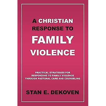 A Christian Response to Family Violence by DeKoven Ph.D & Stan E