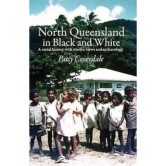 North Queensland in Black and White A social history with stories views and archaeology by Coverdale & Patsy