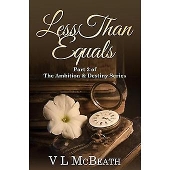 Less Than Equals Part 2 of The Ambition  Destiny Series by McBeath & V L
