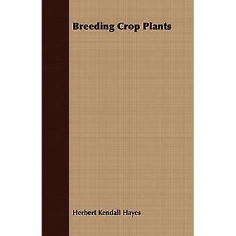 Breeding Crop Plants by Hayes & Herbert Kendall