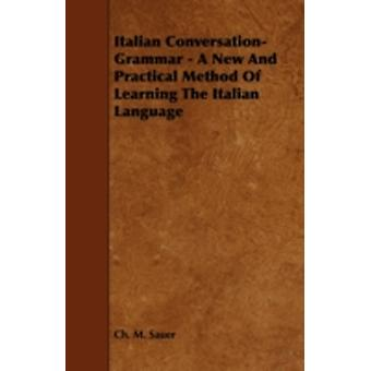 Italian ConversationGrammar  A New and Practical Method of Learning the Italian Language by Sauer & Ch M.