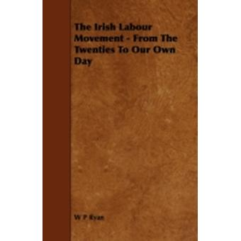 The Irish Labour Movement  From the Twenties to Our Own Day by Ryan & W. P.