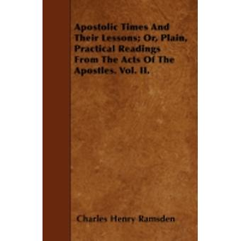 Apostolic Times And Their Lessons Or Plain Practical Readings From The Acts Of The Apostles. Vol. II. by Ramsden & Charles Henry