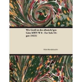 Wie Gro ist des allmchtgen Gte MWV W 8  For Solo Organ 1823 by Mendelssohn & Felix