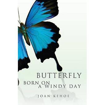 Butterfly Born on a Windy Day by Kehoe & Joan