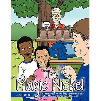 The Magic Nickel A Fable about an Unhappy Salesman a Sad Retired Person and an Invisible Monster by Tombo