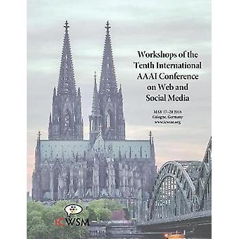 The Workshops of the Tenth International AAAI Conference on Web and Social Media Technical Reports WS1616  WS1620 by De Choudhury & Munmun