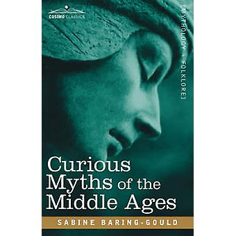 Curious Myths of the Middle Ages by BaringGould & Sabine
