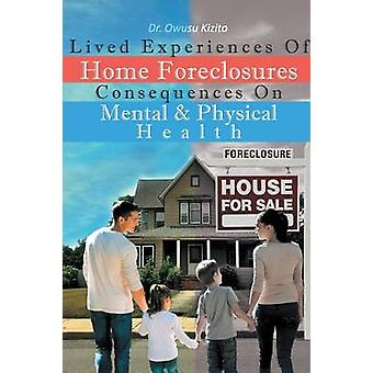 Lived Experiences Of Home Foreclosures Consequences On Mental And Physical Health door Kizito