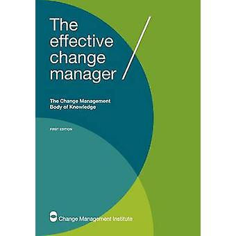 The Effective Change Manager The Change Management Body of Knowledge by The Change Management Institute