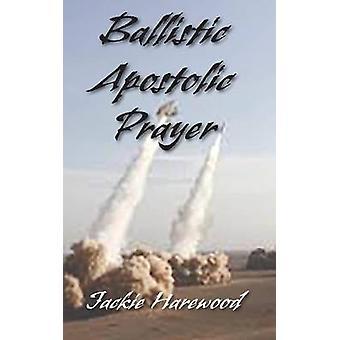 Ballistic Apostolic Prayer by Harewood & Jackie