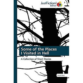 Some of the Places I Visited in Hell by Paul & Anjali