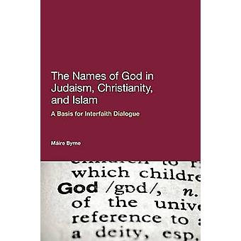 The Names of God in Judaism Christianity and Islam by Byrne & Mire