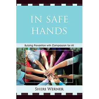 In Safe Hands Bullying Prevention with Compassion for All by Werner & Sheri