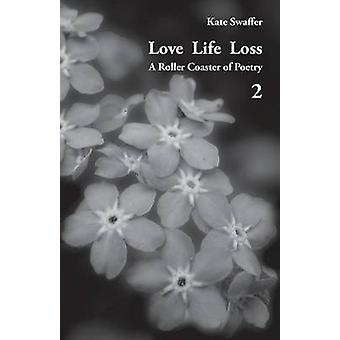 Love Life Loss  A Roller Coaster of Poetry Volume 2 Days with Dementia by Swaffer & Kate