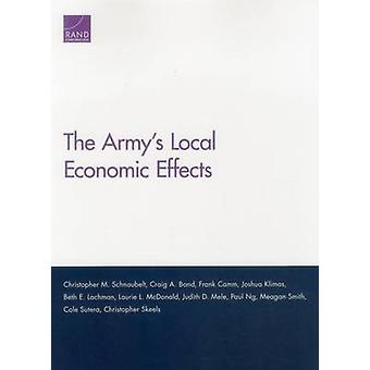 The Armys Local Economic Effects by Christopher M Schnaubelt & Craig A Bond & Frank Camm & Joshua Klimas & Beth E Lachman & Laurie L McDonald & Judith D Mele & Paul Ng & Meagan Smith & Cole Sutera