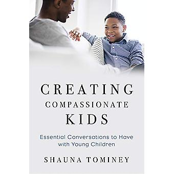 Creating Compassionate Kids - Essential Conversations to Have with You
