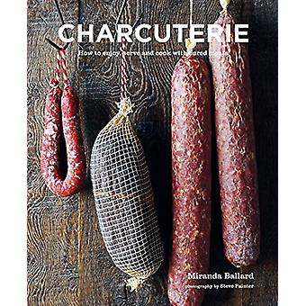 Charcuterie - How to Enjoy - Serve and Cook with Cured Meats by Mirand
