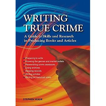 Writing True Crime - An Emerald Guide by Stephen Wade - 9781847168368