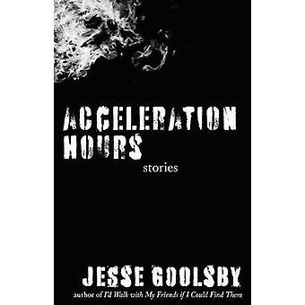 Acceleration Timmar - Berättelser av Jesse Goolsby - 9781948908627 Bok