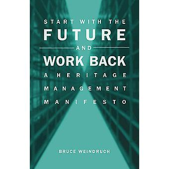 Start with the Future and Work Back - A Heritage Management Manifesto