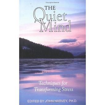 The Quiet Mind - Techniques for Transforming Stress by John Harvey - 9