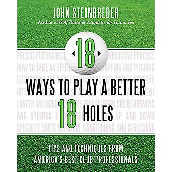 18 Ways to Play a Better 18 Holes - Tips and Techniques from America's