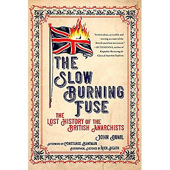 The Slow Burning Fuse - The Lost History of the British Anarchists by
