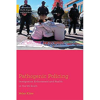 Pathogenic Policing - Immigration Enforcement and Health in the US Sou