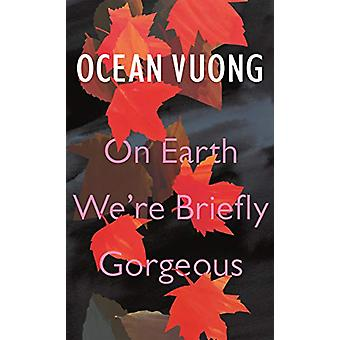 On Earth We're Briefly Gorgeous by Ocean Vuong - 9781787331501 Book