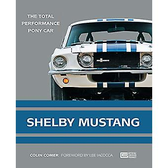 Shelby Mustang - The Total Performance Pony Car by Colin Comer - 97807
