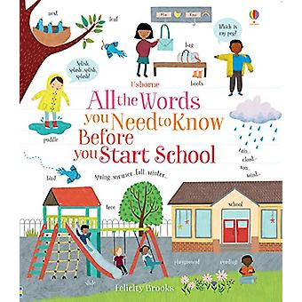 All the Words You Need to Know Before You Start School by Felicity Br