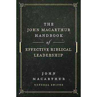 El Manual John MacArthur de Liderazgo Bíblico Efectivo por John