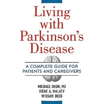 Living With Parkinsons Disease A Complete Guide to Patients and Caregivers door Michael Okun & Irene Malaty & Wissam Deeb
