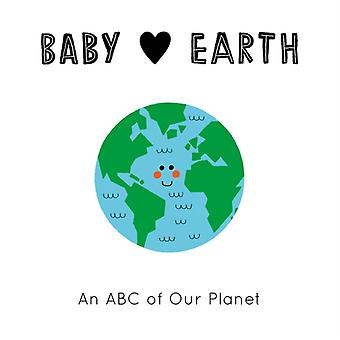 Baby Loves Earth  An ABC of Our Planet by Jennifer Eckford & Illustrated by Teresa Bellon