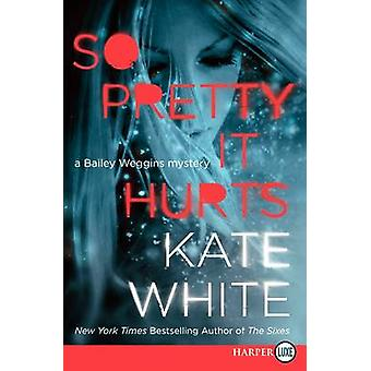 So Pretty It Hurts LP - A Bailey Weggins Mystery by Kate White - 97800