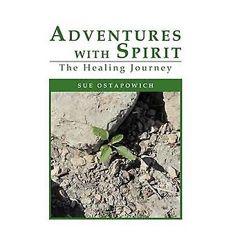 Adventures with Spirit - The Healing Journey by Sue Ostapowich - 97814