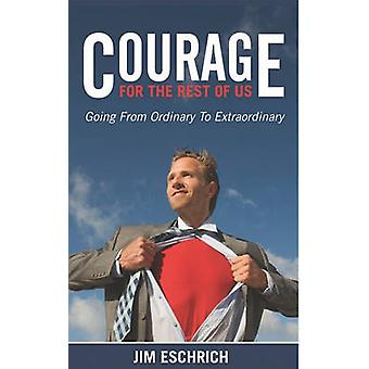 Courage For The Rest Of US - Going From Ordinary to Extraordinary di J