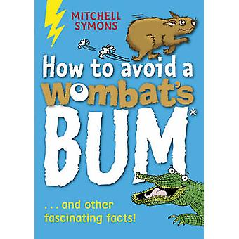 How to Avoid a Wombat's Bum Mitchell Symons' Trivia Books
