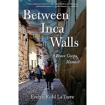 Between Inca Walls by Evelyn Kohl LaTorre