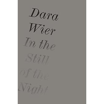 In the Still of the Night by Dara Wier