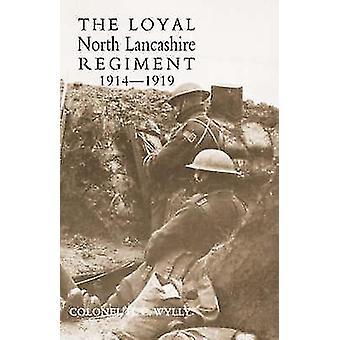 LOYAL NORTH LANCASHIRE REGIMENT 19141919 by Wylly & Colonel H. C.