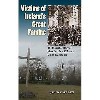 Victims of Ireland's Great Famine: The Bioarchaeology of Mass Burials at Kilkenny Union Workhouse (Bioarchaeological...