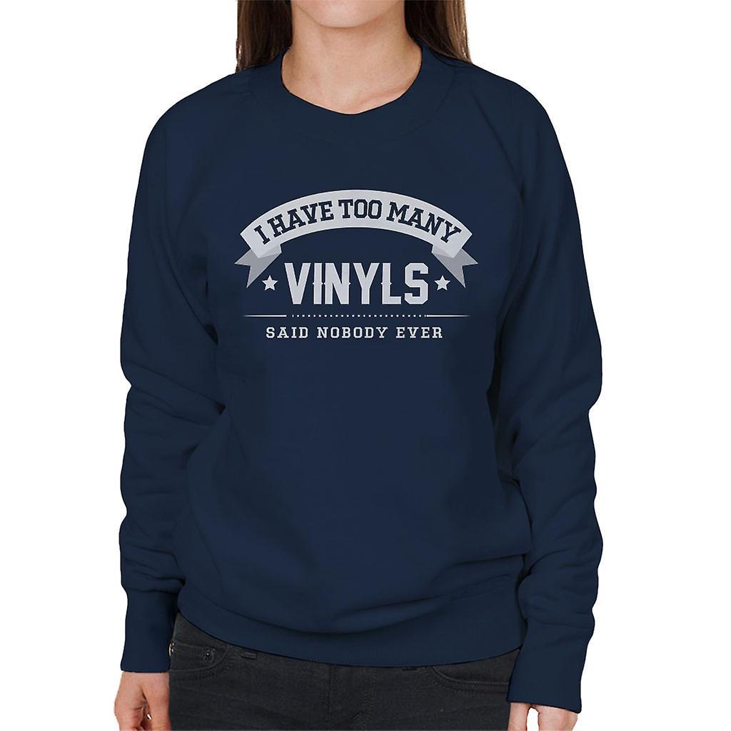 I Have Too Many Vinyls Said Nobody Ever Women S Sweatshirt