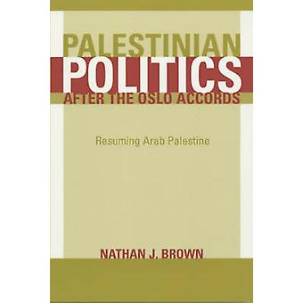 Palestinian Politics After the Oslo Accords - Resuming Arab Palestine