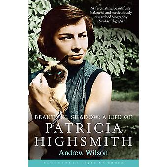 Beautiful Shadow - A Life of Patricia Highsmith by Andrew Wilson - 978