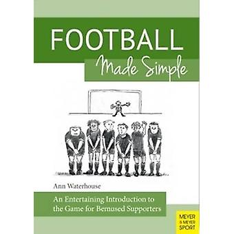 Football Made Simple - An Entertaining Introduction to the Game for Be